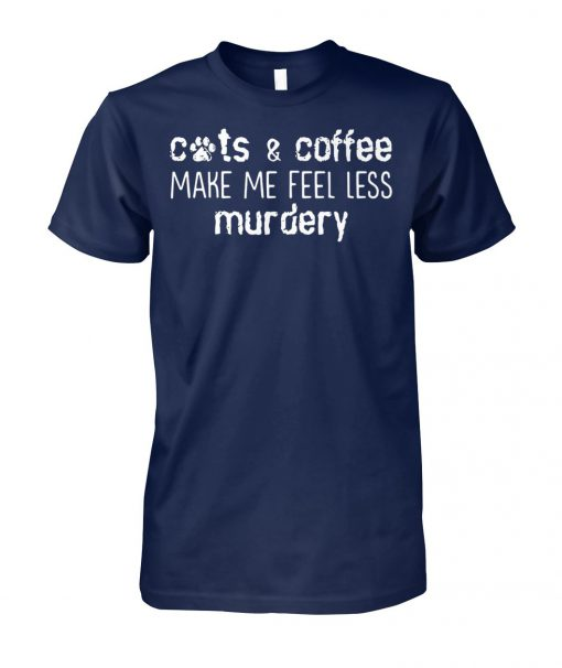 Cats and coffee make me feel less murdery unisex cotton tee
