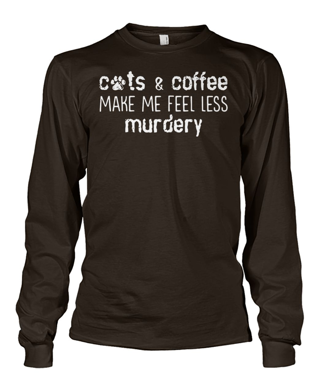Cats and coffee make me feel less murdery unisex long sleeve