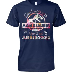 Don't mess with mamasaurus you'll get jurasskicked floral unisex cotton tee