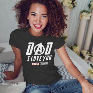 Endgame dad I love you three thousand shirt