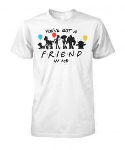 Friends tv show toy story you've got a friend in me unisex cotton tee