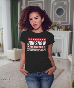 Game of thrones Jon snow for king 2020 shirt