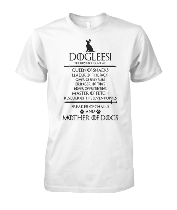 Game of thrones dogleesi the first of her name queen mother of dogs unisex cotton tee