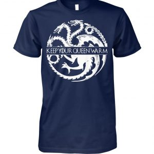 Game of thrones house targaryen keep your queen warm unisex cotton tee