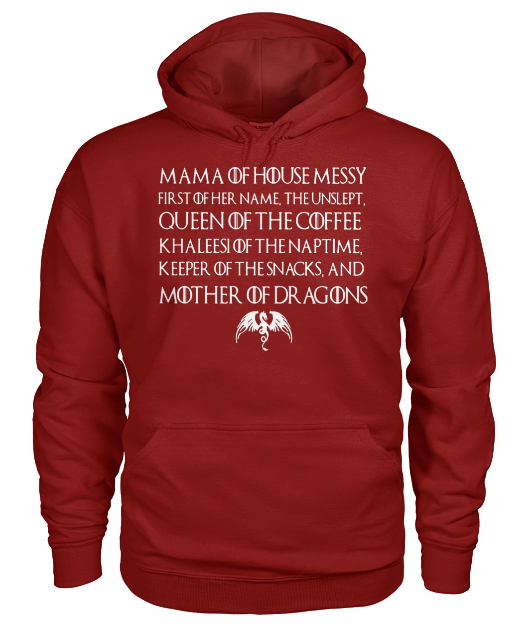 Game of thrones mama of house queen of the coffee khaleesi of the naptime mother of dragons gildan hoodie