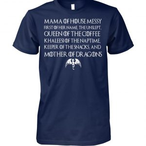 Game of thrones mama of house queen of the coffee khaleesi of the naptime mother of dragons unisex cotton tee