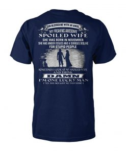 God blessed me with an angel my freaking awesome spoiled wife she was born in november unisex cotton tee