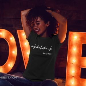Heartbeat fuck fuck fuck nurselife shirt