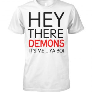 Hey there demons it's me ya boi unisex cotton tee