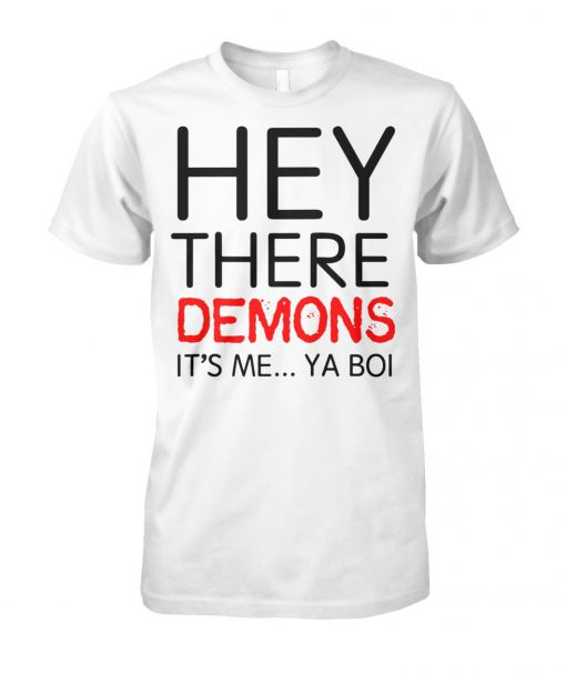 Hey there demons it's me ya boi unisex cotton tee