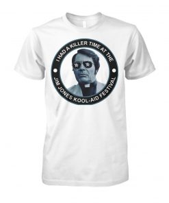 I had a killer time at the jim jones kool aid festival unisex cotton tee