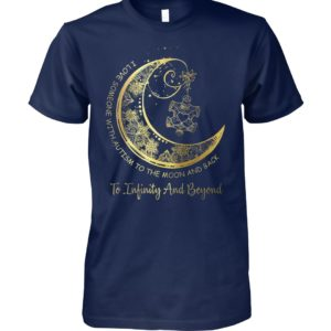 I love someone with autism to the moon and back to infinity and beyond gold moon unisex cotton tee