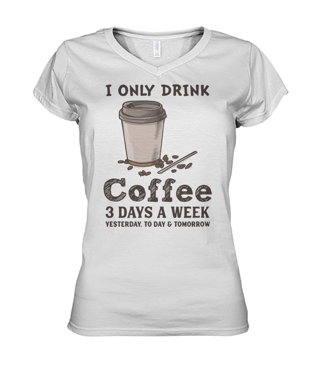 I only drink coffee 3 days a week yesterday today and tomorrow women's v-neck