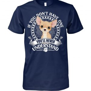 If you don't have one chihuahua you'll never understand cotton tee