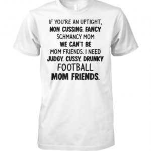 If you're an uptight non cussing fancy schmancy mom unisex cotton tee