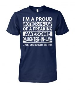I'm a proud mother-in-law of a freaking awesome daughter-in-law yes she bought me this unisex cotton tee