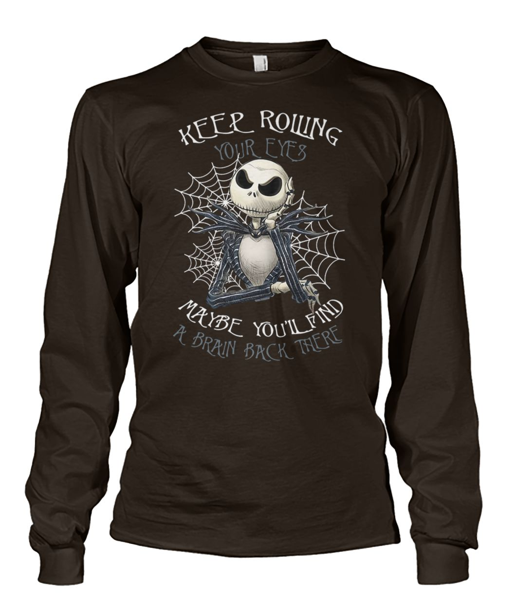 Jack skellington keep rolling maybe you'll find a brain back there unisex long sleeve