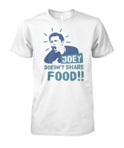Joey doesn't share food friends tv show unisex cotton tee