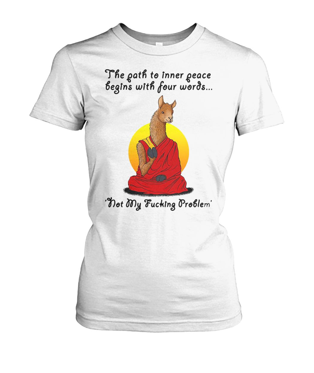 Llama the path to inner peace begin with four words not my fucking problem women's crew tee