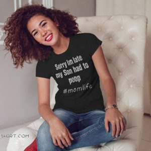 Momlife sorry I'm late my son had to poop shirt