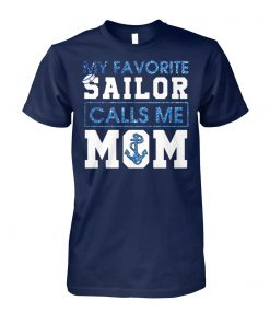 My favorite sailor calls me mom unisex cotton tee