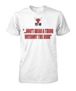 NBA bulls 72-10 don't mean a thing without the ring unisex cotton tee