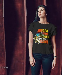 Papa is my name fishing is my game shirt