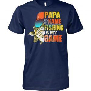 Papa is my name fishing is my game unisex cotton tee