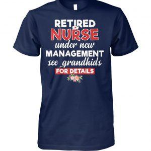 Retired nurse under new management see grandkids for details unisex cotton tee