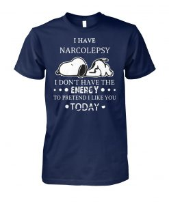 Snoopy I have narcolepsy I don't have the energy to pretend I like you today unisex cotton tee