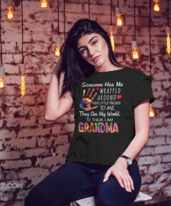 Someone has me wrapped around their little fingers to me they are my world to them I am grandma shirt