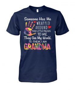 Someone has me wrapped around their little fingers to me they are my world to them I am grandma unisex cotton tee