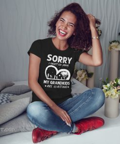 Sorry I must go home my grandkids are waiting shirt