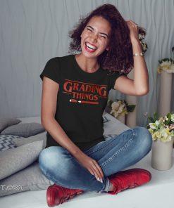 Stranger things grading things shirt
