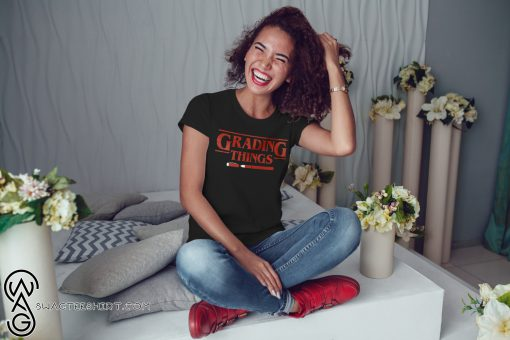 Stranger things grading things shirt