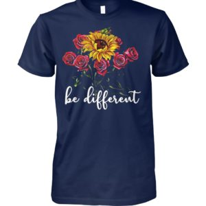Sunflower and roses be different unisex cotton tee
