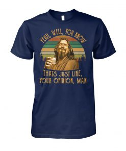 The big lebowski jeff bridges yeah well you know thats just like your opinion man vintage unisex cotton tee