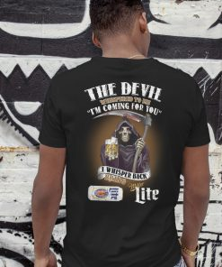 The devil whispered to me i'm coming for you i whisper back bring miller lite shirt