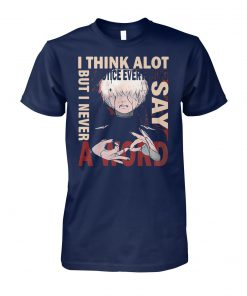 Tokyo ghoul ken kaneki I think a lot I notice everything but I never say a word unisex cotton tee
