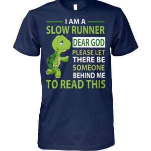 Turtle I'm a slow runner dear god please let there be someone behind me to read this unisex cotton tee