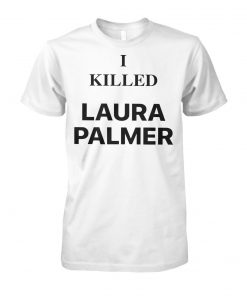 Twin peaks I killed laura palmer unisex cotton tee