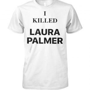 Twin peaks I killed laura palmer unisex cotton tee