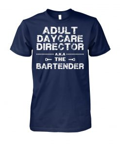 Adult daycare director aka the bartender unisex cotton tee
