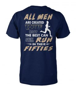 All men are created equal but the best can still run in their fifties unisex cotton tee