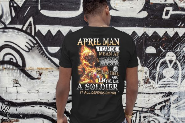 April man I can be mean af sweet as candy gold as ice and evil as hell shirt