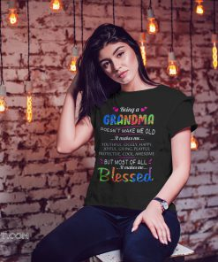 Being a grandma doesn't make me old it makes me youthful giggly happy shirt