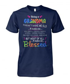 Being a grandma doesn't make me old it makes me youthful giggly happy unisex cotton tee