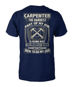 Carpenter the hardest part of my job is being nice unisex cotton tee