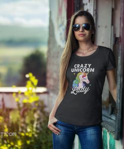 Crazy unicorn lady shirt
