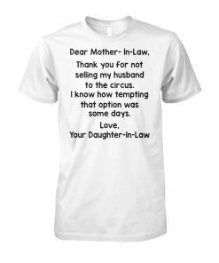 Dear mother-in-law thank you for not selling my husband to the circus unisex cotton tee